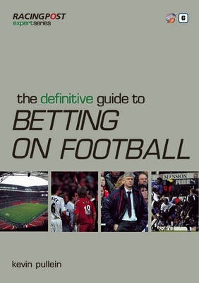 The Definitive Guide to Betting on Football by Kevin Pullein