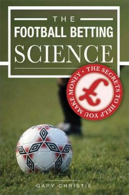 The Football Betting Science Book Gary Christie